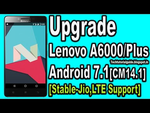 How To Install Upgrade Lenovo A6000/A6000 Plus To Android Nougat 7.1.1 [CM14.1] | 2017
