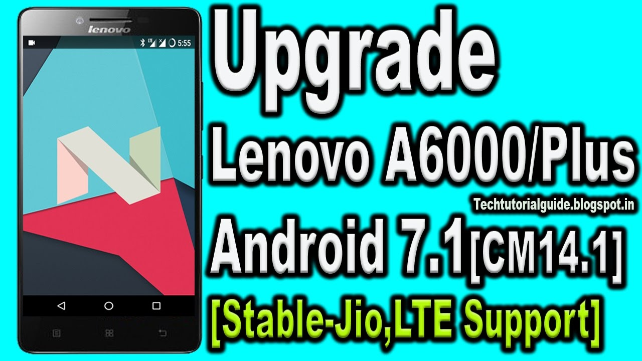 How To Install Upgrade Lenovo A6000/A6000 Plus To Android Nougat 7.1.1 [CM14.1]