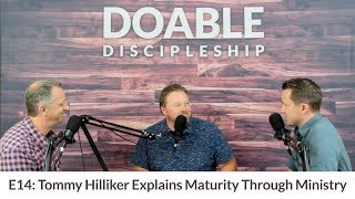 E14 Tommy Hilliker Explains Maturity Through Ministry