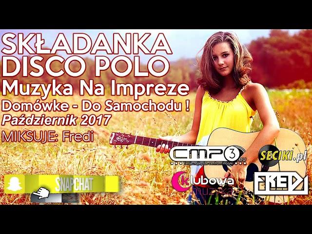 Fredi - SKŁADANKA DISCO POLO 2017  - Muzyka Na Impreze - Domówke - Do Samochodu ! - PAŹDZIERNIK 2017