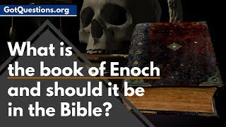 What is the book of Enoch and should it be in the Bible?  | GotQuestions.org