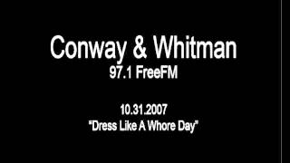 Conway & Whitman - Dress Like A Whore Day [10.31.2007]