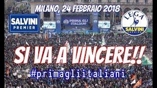 🔴 Matteo Salvini, Milano 24 Febbraio 2018: «SI VA A VINCERE!!»
