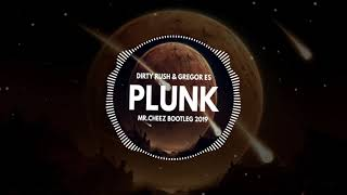 DIRTY RUSH & GREGOR S - PLUNK (MR.CHEEZ BOOTLEG 2018) FREE DOWNLOAD !!