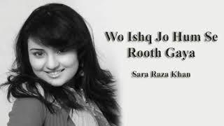 Wo Ishq Jo Hum Se Rooth Gaya - Sara Raza Khan