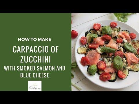 La Comida Deliciosa | Carpaccio Of Zucchini With Smoked Salmon And Blue Cheese