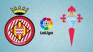 Girona vs Celta Vigo - Highlights & All Goals - La Liga 2018/19 - Gameplay