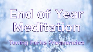 END OF YEAR Guided Meditation with Tuning Forks Frequency