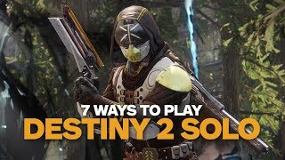 7 Ways to Play Destiny 2 Solo