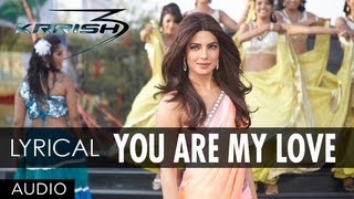 You Are My Love Krrish 3 Full Song | Hrithik Roshan, Priyanka Chopra