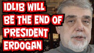Idlib will be the end of President Erdogan