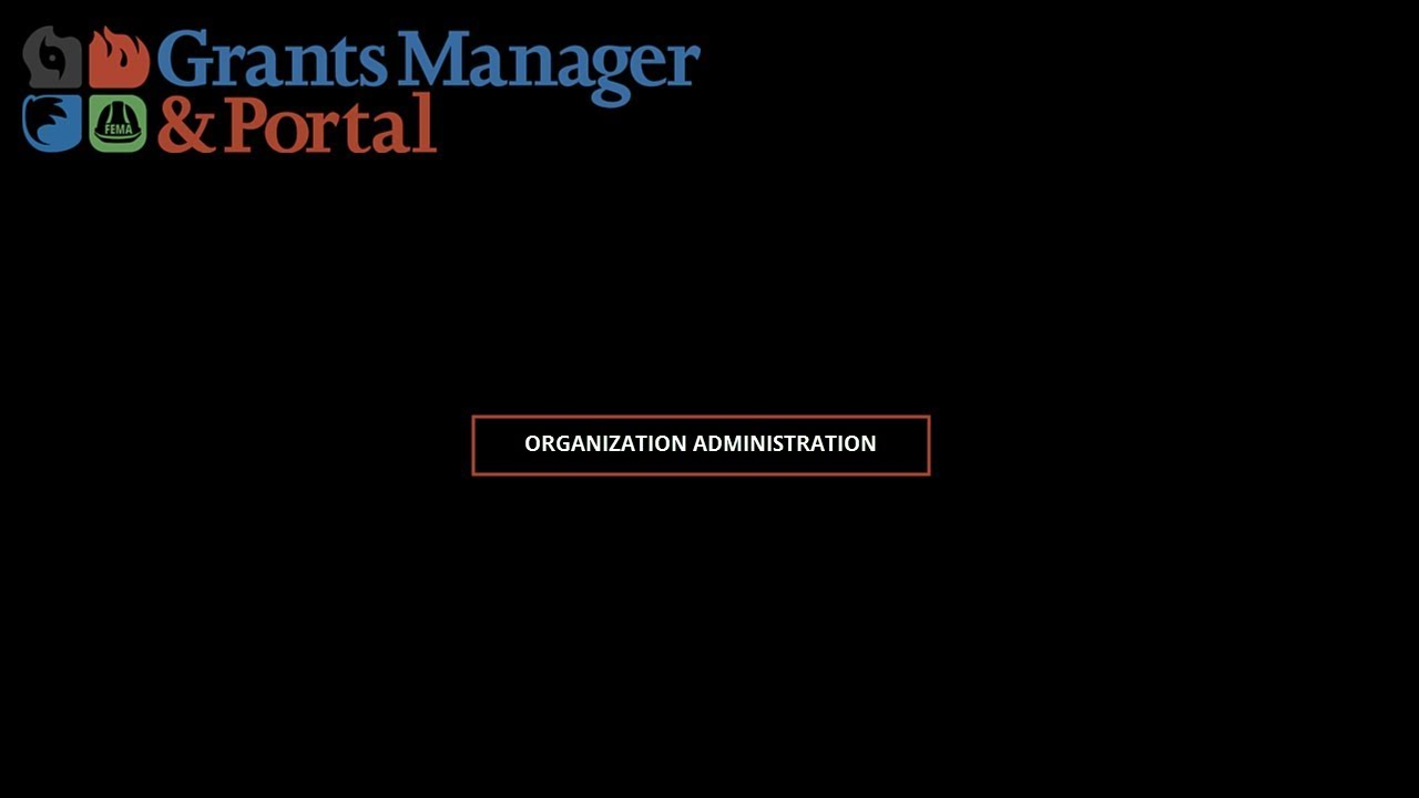 FEMA PA Grants Portal Grants Manager Video Series: Organization  Administration