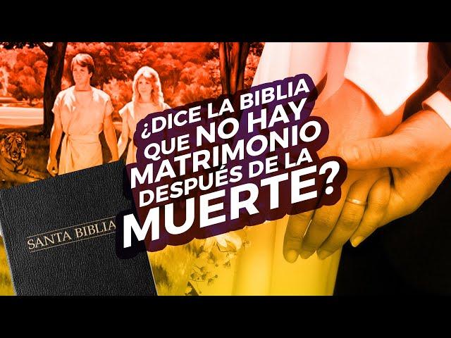 ¿Dice la Biblia que no hay matrimonio después de la muerte?