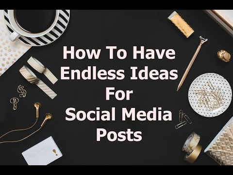 How to Have Endless Ideas For Social Media Posts