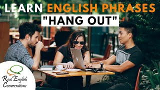 Learn the English Phrasal Verb: To Hang Out | Real English Conversations |