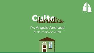 Mensagem do Culto Doméstico - 31 de maio 2020 - Pr Angelo Andrade