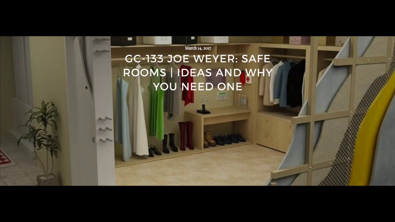 GC-133 Joe Weyer: Safe Rooms   Ideas and Why You Need One - YouTube