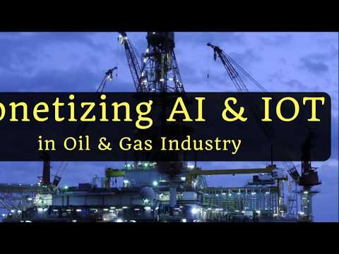 AI & IOT monetization in Oil and Gas industry