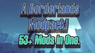 Borderlands 2: BL2Reborn Modpack! 53+ Mods collection from everyone!