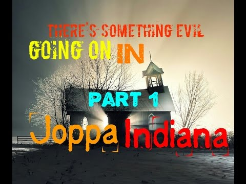 There's Something Evil Going On In Joppa, Indiana (Part 1)