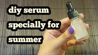 how to make diy serum specially for summer//serum for glowing skin_zainab numan