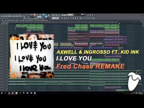 Axwell /\ Ingrosso Ft. Kid Ink - I Love You (Original Mix) (FL Studio Remake + FLP)