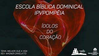 05. Escola Bíblica Dominical - Rev. Wagner Zanelatto - Melhor que a Vida!