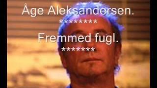 Åge Aleksandersen. Fremmed fugl
