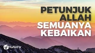Petunjuk Allah Semuanya Kebaikan - Ustadz Abdullah Taslim