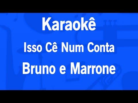 Karaokê Isso Cê Num Conta - Bruno e Marrone