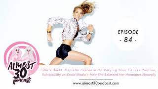 Ep. 84 - She's Back!  Danielle Pascente On Varying Your Fitness Routine, Vulnerability on...