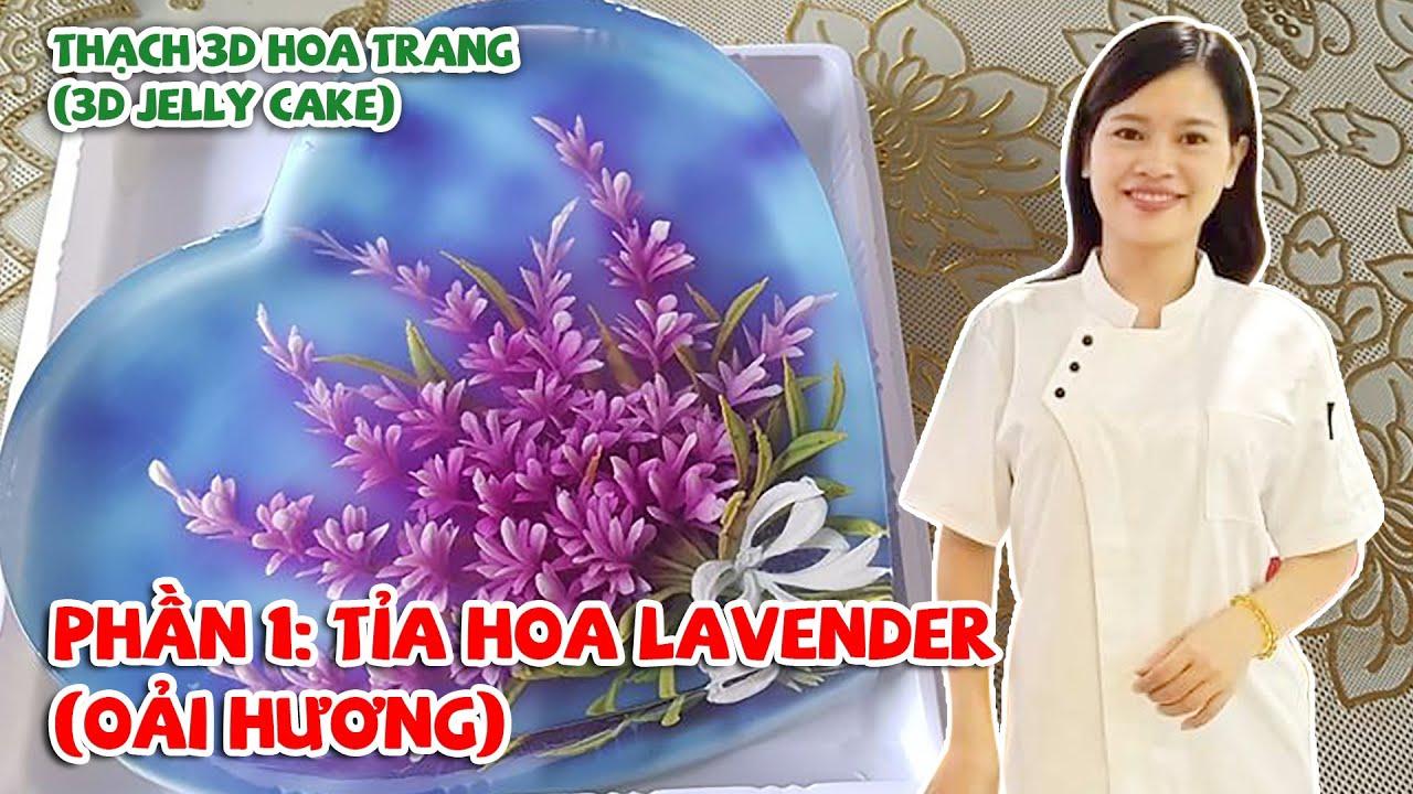 PHẦN 1: TỈA HOA LAVENDER (OẢI HƯƠNG) -THẠCH 3D HOA TRANG  (3D JELLY CAKE)