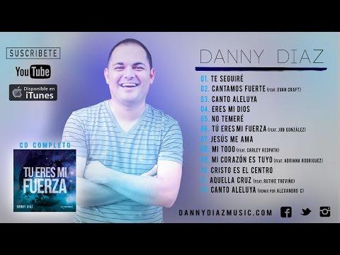 Danny Diaz - Tu Eres Mi Fuerza (CD Completo)