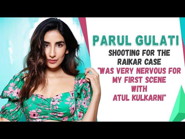 The Raikar Case: 'Was very nervous for first scene with Atul Kulkarni,' says Parul Gulati