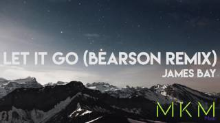 James Bay - Let It Go (Bearson Remix) [ELECTRONIC] [4K] Full Song w/ Free Download