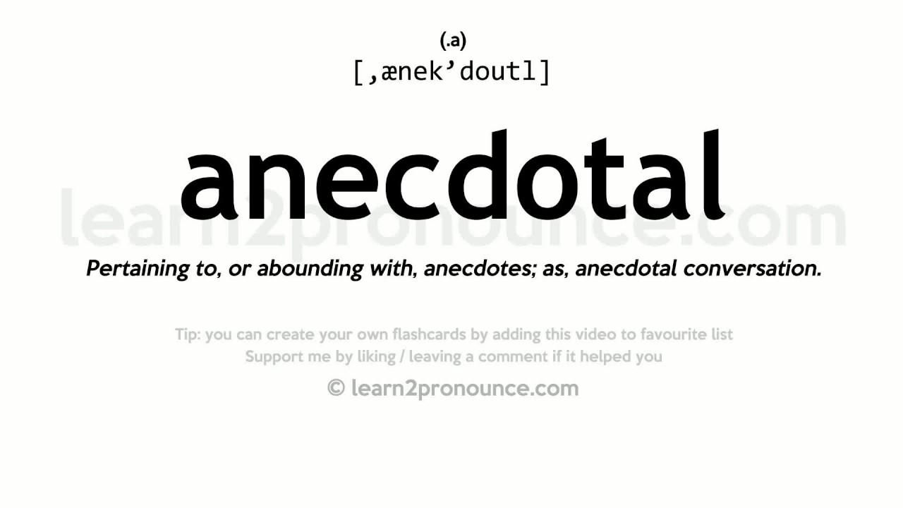 Pronunciation of Anecdotal  Definition of Anecdotal