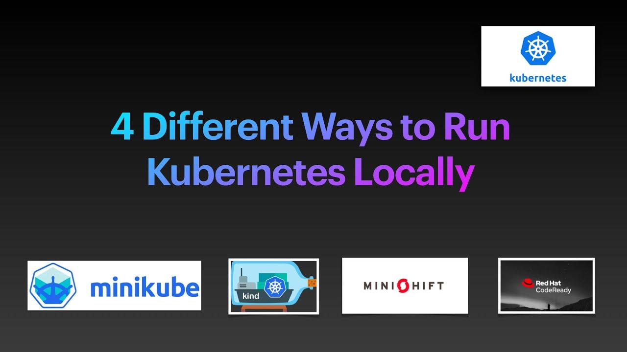 4 Different Ways to Run Kubernetes locally