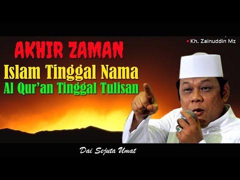 Akhir Zaman Islam Tinggal Nama Al Quran Tinggal Tulisan - Ceramah KH Zainuddin MZ