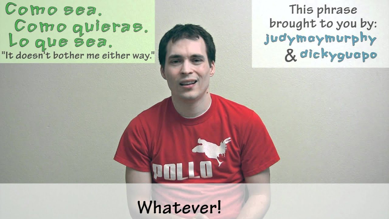 how to say whatever in spanish