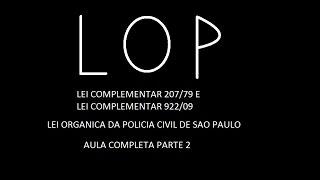 LOP Aula 2-Lei Organica da Policia Civil de São Paulo (LC 207/79,LC922/09) - Aula Completa Parte 2