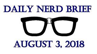 Daily Nerd Brief 3 August 2018