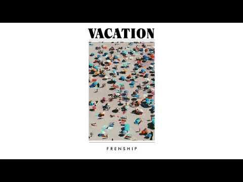 FRENSHIP - Vacation Mp3
