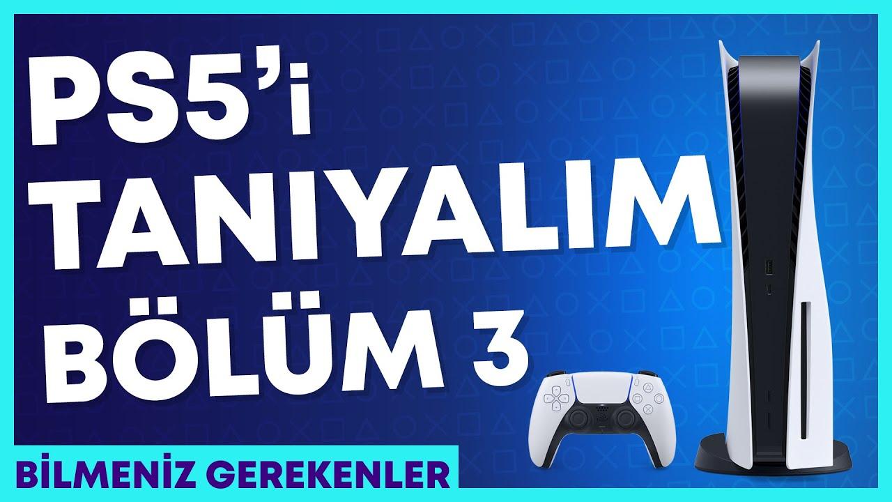 PlayStation 5 Hakkında Tüm Bilmeniz Gerekenler Bölüm 3: Sistem Ayarlarına Devam