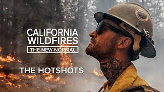 The Hotshots | California Wildfires: The New Normal