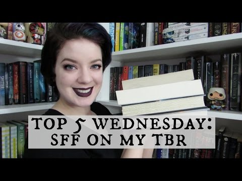 Science Fiction & Fantasy TBR | Top 5 Wednesday & #BooktubeSFF Awards Babbles