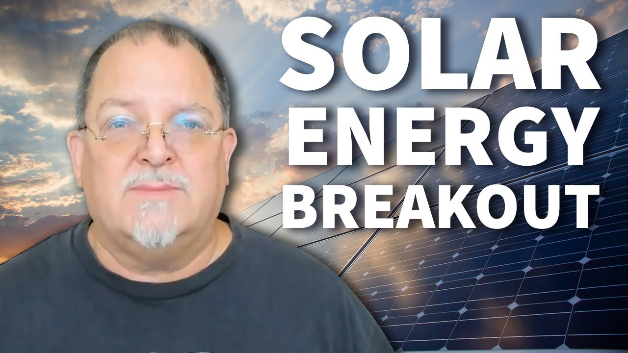 The Solar Energy Breakout is just getting Started