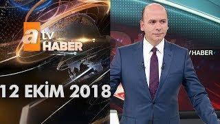 Atv Ana Haber | 12 Ekim 2018