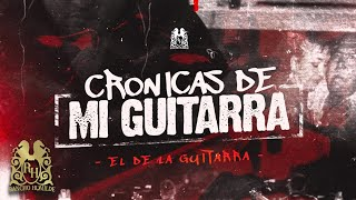 El De La Guitarra - Crónicas De Mi Guitarra [Official Video]