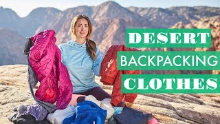 The ULTIMATE Guide to Backpacking Clothes for the DESERT | What to Pack