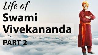 स्वामी विवेकानंद का जीवन Life of Swami Vivekananda Part 2 - Biography , Teachings & Quotes